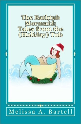 The Bathtub Mermaid: Tales from the (Holiday) Tub
